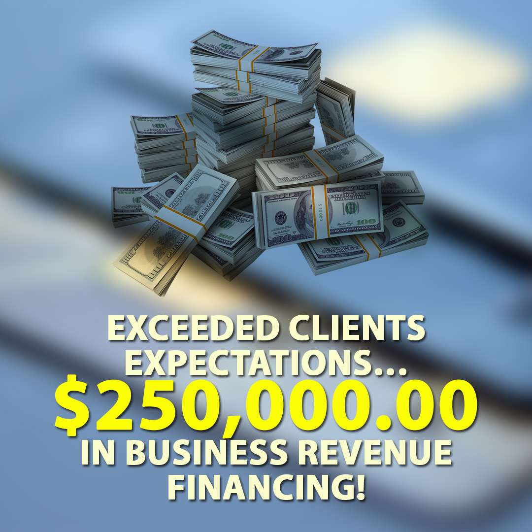 Exceeded clients expectations $250000.00 in Business Revenue financing! 1080X1080