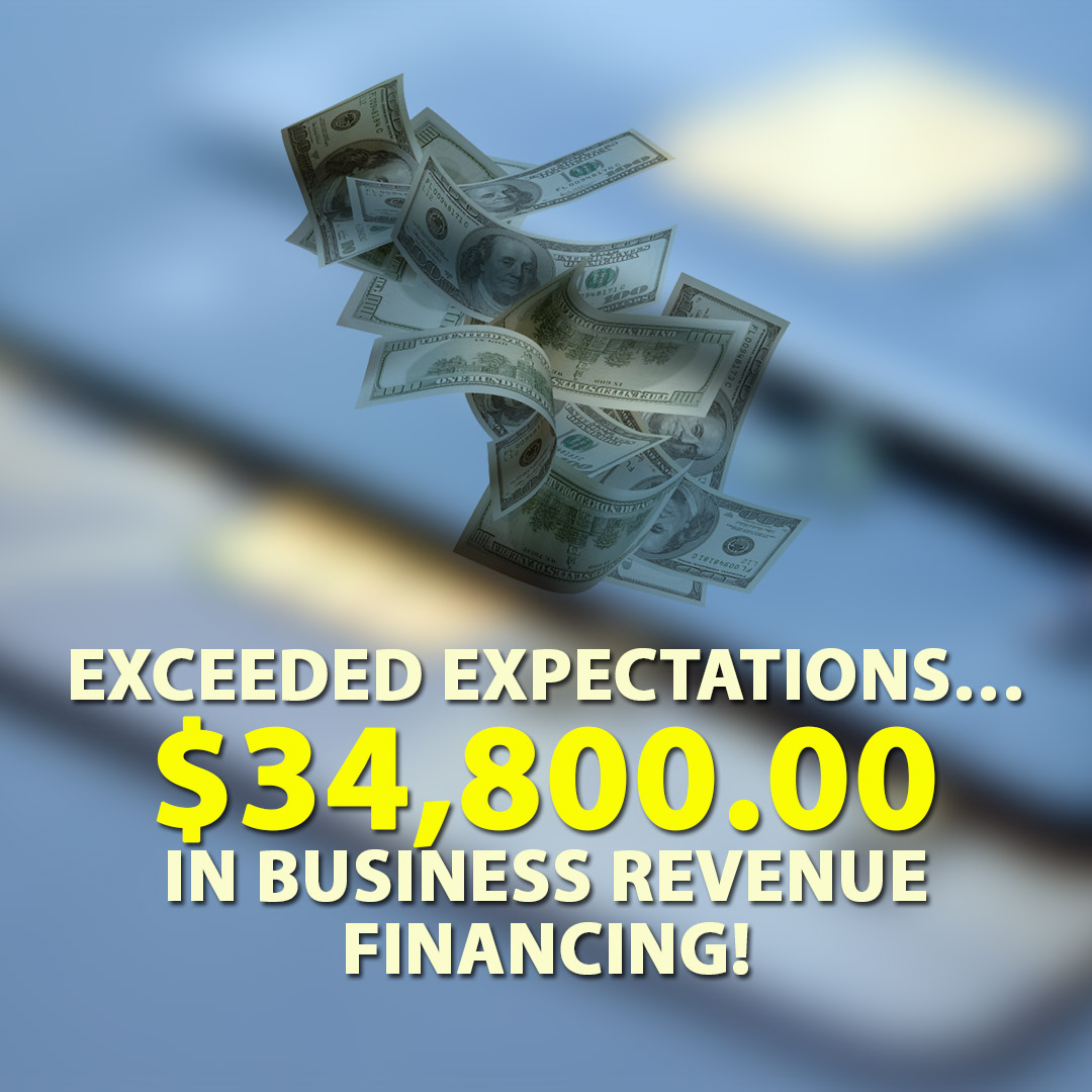Exceeded expectations $34800.00 in Business Revenue financing! 1080X1080