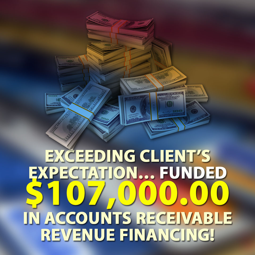 Exceeding client's expectation funded $107000.00 in Accounts Receivable financing! 1080X1080