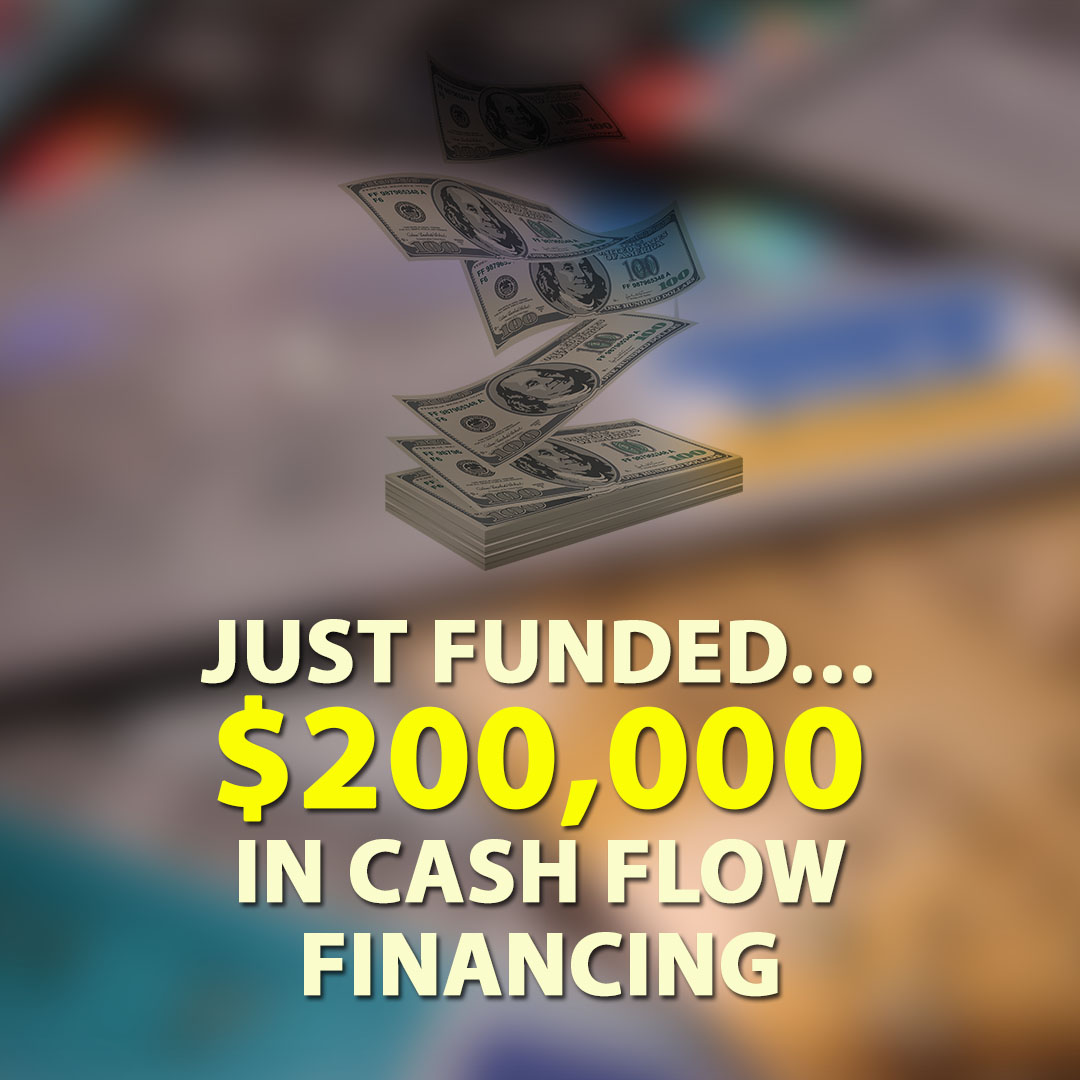 Just Funded $200000 in Cash Flow Financing 1080X1080