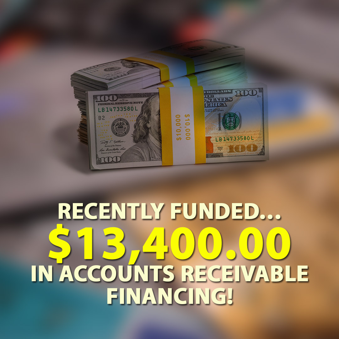 Recently funded $13400.00 in Accounts Receivable financing! 1080X1080