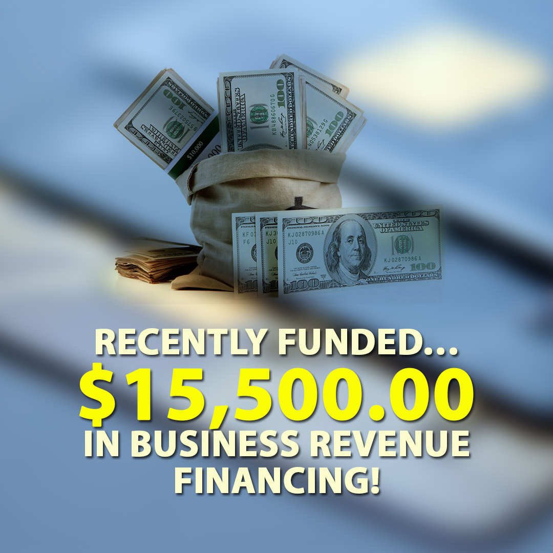 Recently funded $15500.00 in Business Revenue Financing! 1080X1080