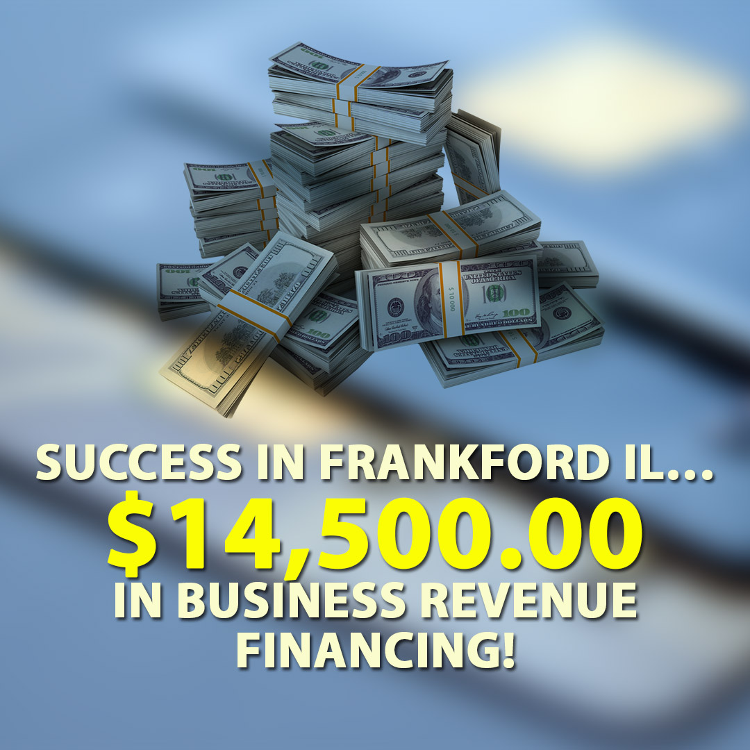 Success in Frankford IL $14500.00 in Business Revenue financing! 1080X1080